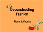 Deconstructing Fashion--Fibers & Fabrics