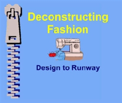 Deconstructing Fashion--Design to Runway